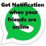 Whatsapp online Notification when your friend online
