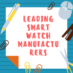Top 10 Leading Smart Watch Manufacturers in the World