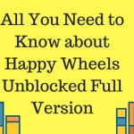 All You Need to Know about Happy Wheels Unblocked Full Version