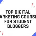 TOP DIGITAL MARKETING COURSES FOR STUDENT BLOGGERS