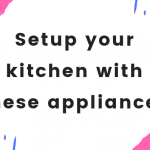 Setup your kitchen with these appliances