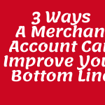 3 Ways A Merchant Account Can Improve Your Bottom Line