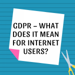 GDPR – What Does It Mean for Internet Users?