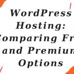 WordPress Hosting: Comparing Free and Premium Options