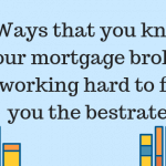 4Ways that you know your mortgage broker is working hard to find you the bestrate