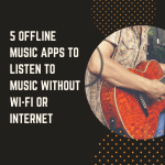 5 Offline Music Apps to Listen To Music without Wi-Fi or Internet