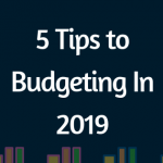 5 Tips to Budgeting In 2019