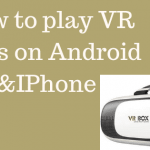 How to play VR Apps on Android &IPhone