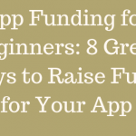 App Funding for Beginners: 8 Great Ways to Raise Funds for Your App